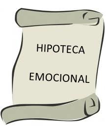 ¿QUÉ TAL TUS HIPOTECAS EMOCIONALES?